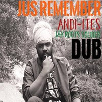 Jus Remember Dub — Jah Roots Soldier, Andi-Ites