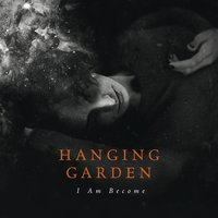 I Am Become — Hanging Garden