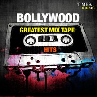 Bollywood - Greatest Mix Tape Hits — Kshitij Tarey, Chandra Kamal, Jai-Parthiv, Jai-Parthiv, Kshitij Tarey, Chandra Kamal