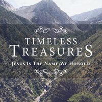 Timeless Treasures - Jesus Is The Name We Honour — Elevation