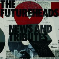 News And Tributes — The Futureheads