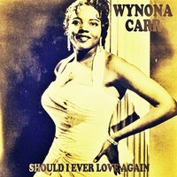 Should I Ever Love Again — Wynona Carr