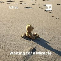 Waiting for a Miracle EP — B2fab