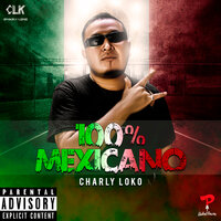 100% Mexicano — Charly Loko