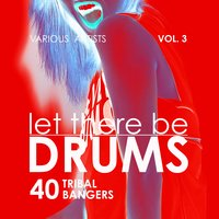 Let There Be Drums, Vol. 3 (40 Tribal Bangers) — сборник