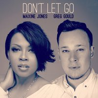 Don't Let Go (Love) — Maxine Jones, Greg Gould