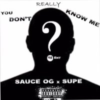 You Don't Really Know Me — SUPe, Sauceog
