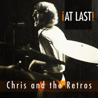 At Last — Chris and the Retros