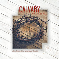 Calvary Covers It All — Alton Beal and the Ambassador Quartet