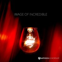 Image of Incredible — Antioch A2 Worship
