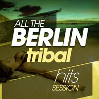 All the Berlin Tribal Hits Session — сборник