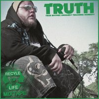 Recycle of Life Mixtape — True Rhymes Uniquely Teaching Honesty