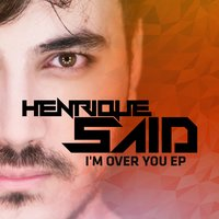 I'm over You EP — Henrique Said