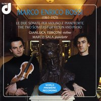 Bossi: the Two Sonatas for Violin and Piano — Gianluca Turconi, Gianluca Turconi, Marco Sala, Marco Sala