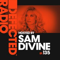 Defected Radio Episode 135 (hosted by Sam Divine) — Defected Radio