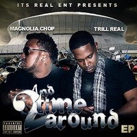 Its Real Ent Presents: 2nd Time Around - EP — Trill Real, Magnolia Chop