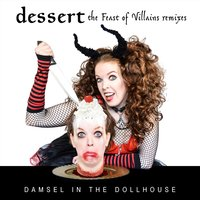 Dessert: The Feast of Villains — Damsel in the Dollhouse