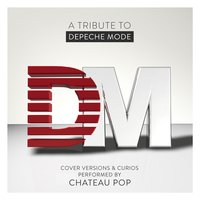 A Tribute To Depeche Mode - Cover Versions & Curios — Chateau Pop