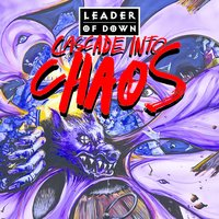 Cascade into Chaos — Leader Of Down