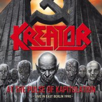 At the Pulse of Kapitulation - Live in East Berlin 1990 — Kreator