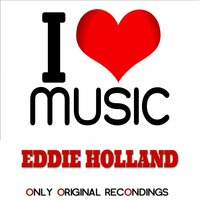 I Love Music - Only Original Recondings — Eddie Holland