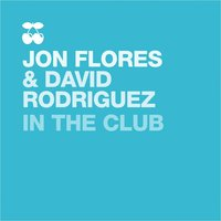 In the Club — David Rodriguez, Jon Flores