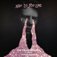 Who Do You Love — The Chainsmokers, 5 Seconds Of Summer