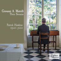 Giovanni A. Matielli: Three Sonatas for Square Piano — Patrick Hawkins