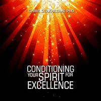 Conditioning Your Spirit for Excellence — Chris Oyakhilome Ph.d