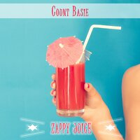 Zappy Juice — Count Basie, Count Basie & His Orchestra, Count Basie & His All American Rhythm