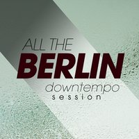 All the Berlin Downtempo Session — сборник