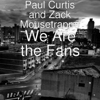 We Are the Fans — Paul Curtis, Pago, Zack Mousetrappe