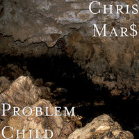 Problem Child — Chris Mar$