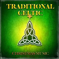 Traditional Celtic Christmas Music — Celtic Moods, A Celtic Christmas, Celtic Tradition, Celtic Moods, A Celtic Christmas, Celtic Tradition, Феликс Мендельсон, Франц Грубер