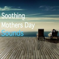 Soothing Mothers Day Sounds — сборник