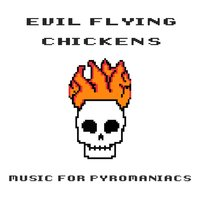 Music for Pyromaniacs — Evil Flying Chickens