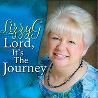 Lord, It's the Journey — Lizzy G