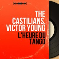 L'heure du tango — The Castilians, Victor Young
