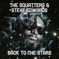 Back to the Stars — Steve Edwards, The Squatters