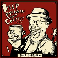 Keep Drinkin' That Coffee! — Phil Doleman
