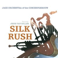 Silk Rush — Jazz Orchestra of the Concertgebouw