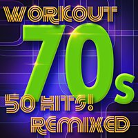 70s Workout - 50 Hits! Remixed — Workout Remix Factory