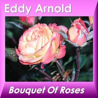 Bouquet of Roses — Eddy Arnold