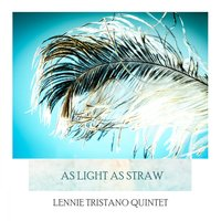 As Light As Straw — Lennie Tristano Quintet &Quartet, Lennie Tristano Sextette, Lennie Tristano Quartet, Lennie Tristano Trio
