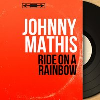 Ride on a Rainbow — Johnny Mathis, Glenn Osser and His Orchestra