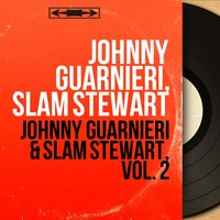 Johnny Guarnieri & Slam Stewart, Vol. 2 — Johnny Guarnieri, Slam Stewart, Sammy Weiss