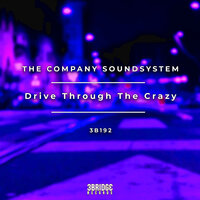 Drive Through The Crazy — The Company Soundsystem