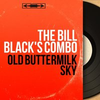 Old Buttermilk Sky — The Bill Black's Combo