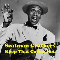 Keep That Coffee Hot — Scatman Crothers