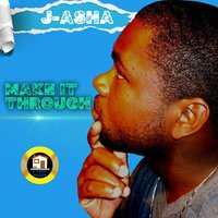 Make It Through — J-Asha